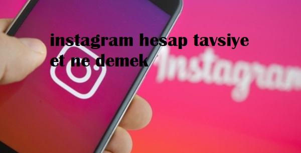 instagram hesap tavsiye et ne demek