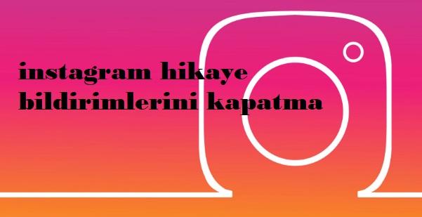 instagram hikaye bildirimlerini kapatma
