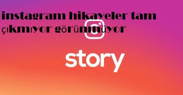 instagram hikayeler tam çıkmıyor görünmüyor