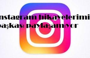 instagram hikayelerimi başkası paylaşamıyor