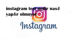 instagram test nedir nasıl yapılır olmuyor
