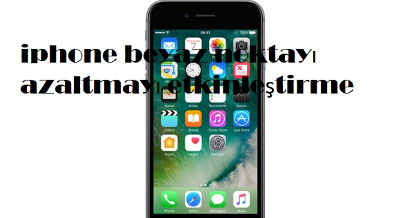 iphone beyaz noktayı azaltmayı etkinleştirme