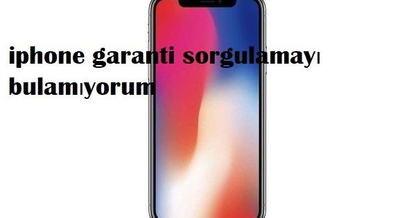 iphone garanti sorgulamayı bulamıyorum