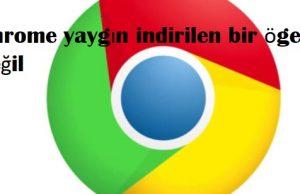 Chrome yaygın indirilen bir öge değil