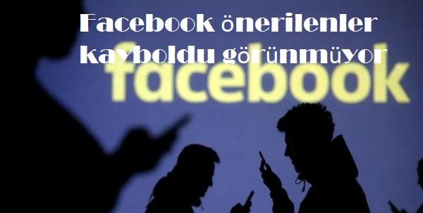 Facebook önerilenler kayboldu görünmüyor