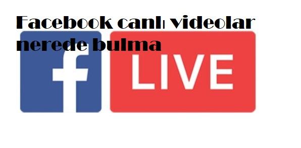 Facebook canlı videolar nerede bulma