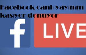 Facebook canlı yayınım kasıyor donuyor