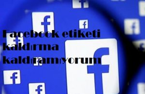 Facebook etiketi kaldırma kaldıramıyorum