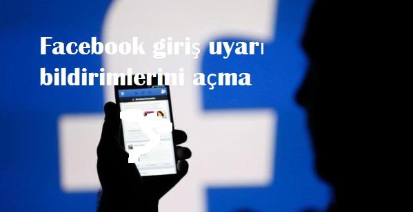 Facebook giriş uyarı bildirimlerini açma