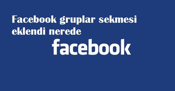 Facebook gruplar sekmesi eklendi nerede