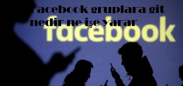 Facebook gruplara git nedir ne işe yarar