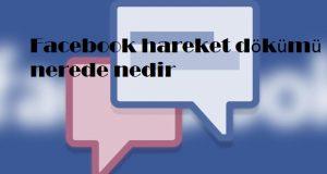 Facebook hareket dökümü nerede nedir