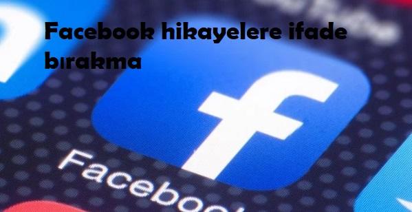 Facebook hikayelere ifade bırakma