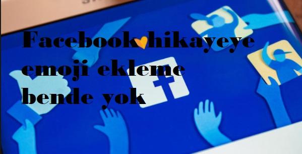 Facebook hikayeye emoji ekleme bende yok