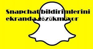 Snapchat bildirimlerini ekranda gözükmüyor