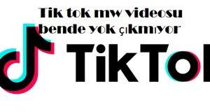 Tik tok mw videosu bende yok çıkmıyor