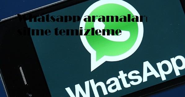 Whatsapp aramaları silme temizleme