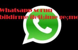Whatsapp sorun bildirme iletişime geçme