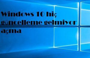Windows 10 hiç güncelleme gelmiyor açma