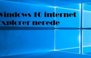 Windows 10 internet Explorer nerede