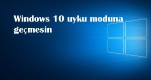 Windows 10 uyku moduna geçmesin