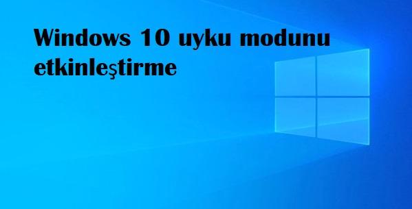 Windows 10 uyku modunu etkinleştirme