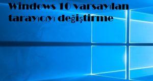 Windows 10 varsayılan tarayıcıyı değiştirme