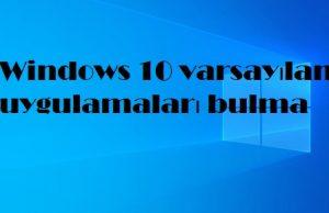 Windows 10 varsayılan uygulamaları bulma