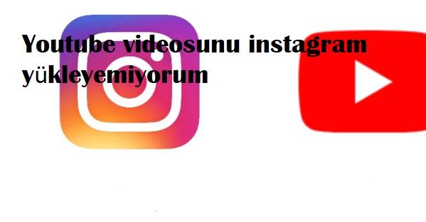 Youtube videosunu instagram yükleyemiyorum