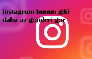 instagram bunun gibi daha az gönderi gör