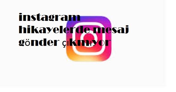 instagram hikayelerde mesaj gönder çıkmıyor