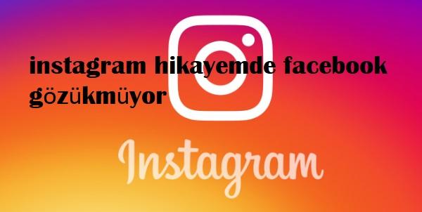 instagram hikayemde facebook gözükmüyor