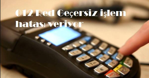 012 Red Geçersiz işlem hatası veriyor