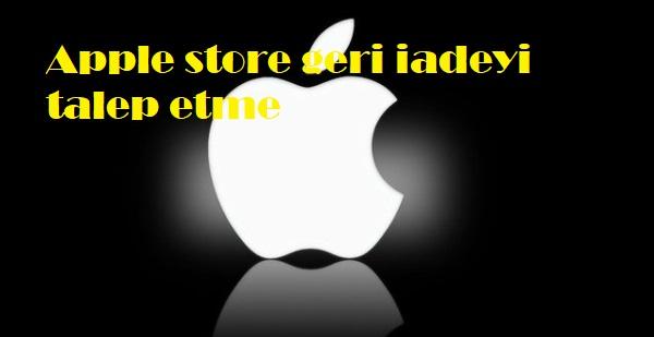 Apple store geri iadeyi talep etme