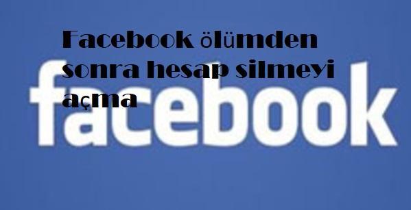Facebook ölümden sonra hesap silmeyi açma