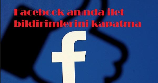 Facebook anında ilet bildirimlerini kapatma