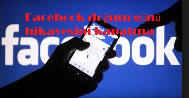 Facebook doğum günü hikayesini kapatma