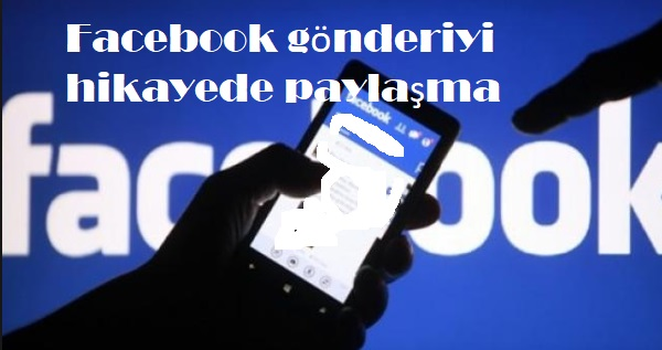 Facebook gönderiyi hikayede paylaşma