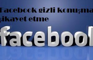 Facebook gizli konuşmayı şikayet etme
