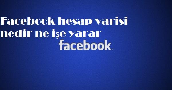 Facebook hesap varisi nedir ne işe yarar