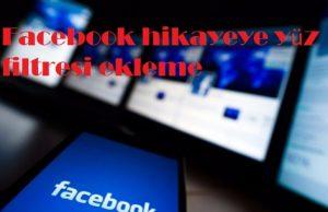 Facebook hikayeye yüz filtresi ekleme