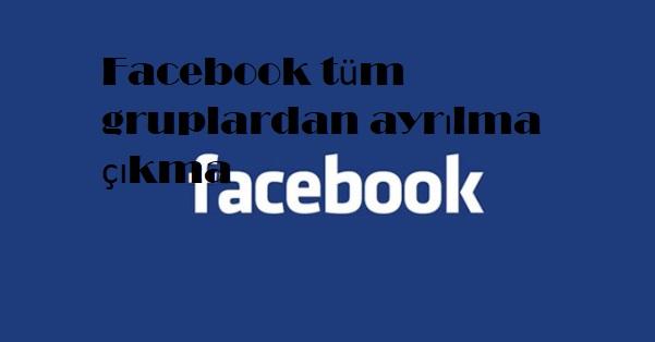Facebook tüm gruplardan ayrılma çıkma