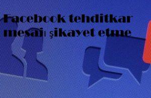 Facebook tehditkar mesajı şikayet etme