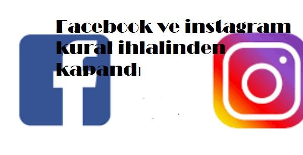 Facebook ve instagram kural ihlalinden kapandı