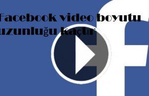 Facebook video boyutu uzunluğu kaçtır