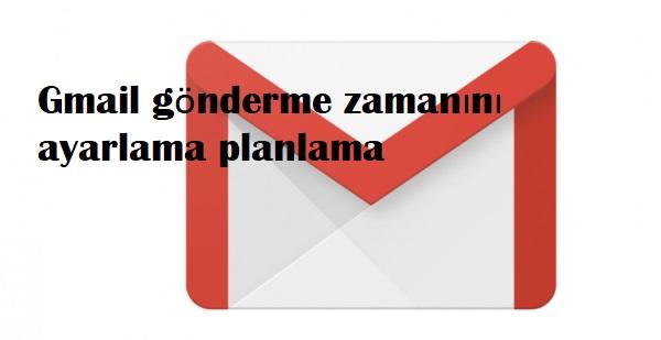 Gmail gönderme zamanını ayarlama planlama