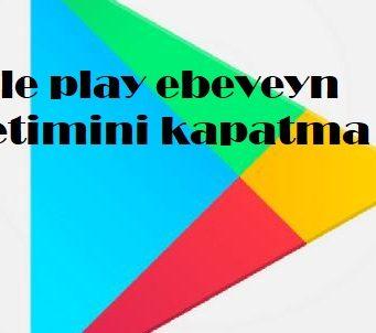 Google play ebeveyn denetimini kapatma