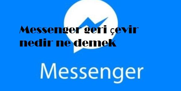 Messenger geri çevir nedir ne demek