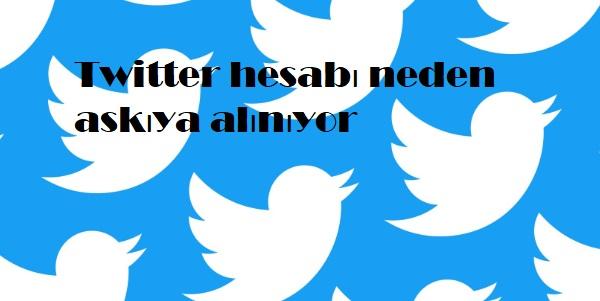 Twitter hesabı neden askıya alınıyor