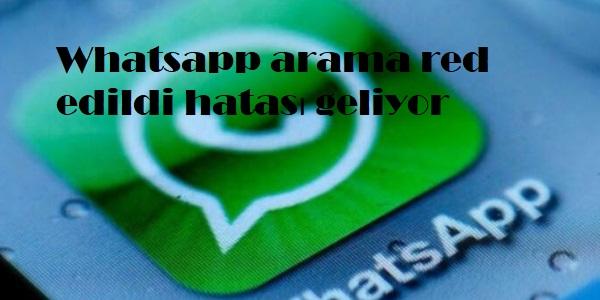 Whatsapp arama red edildi hatası geliyor
